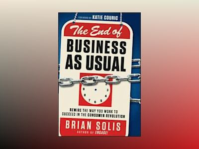 The End of Business As Usual: Rewire the Way You Work to Succeed in the Con av Brian Solis