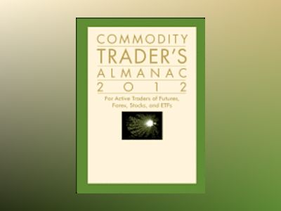 Commodity Trader's Almanac 2012: For Active Traders of Futures, Forex, Stoc av Jeffrey A. Hirsch