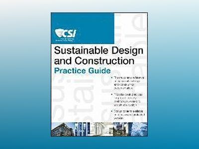 The CSI Sustainable Design and Construction Practice Guide av Construction Specifications Institute