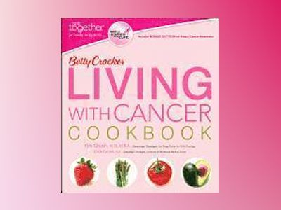 Betty Crocker Living with Cancer Pink Together Cookbook av Betty Crocker