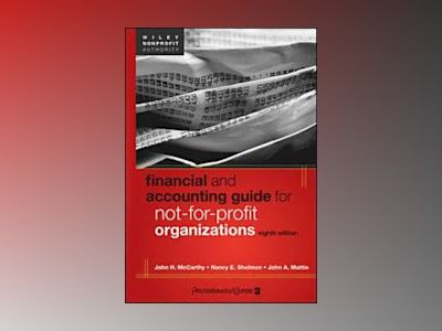Financial and Accounting Guide for Not-for-Profit Organizations, 8th Editio av John H. McCarthy
