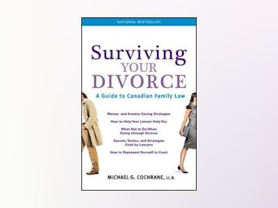 Surviving Your Divorce: A Guide To Canadian Family Law, 5th Edition av Michael G. Cochrane