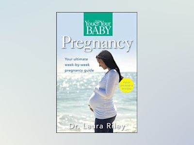 You and Your Baby Pregnancy: The Ultimate Week-by-Week Pregnancy Guide, 2nd av Laura Riley