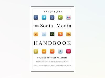 The Social Media Handbook: Rules, Policies, and Best Practices to Successfu av Nancy Flynn