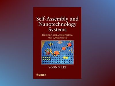 Self-Assembly and Nanotechnology Systems: Design, Characterization, and App av Yoon S. Lee
