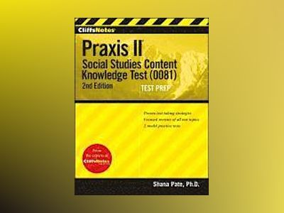CliffsNotes Praxis II: Social Studies Content Knowledge (0081), 2nd Edition av Shana Pate