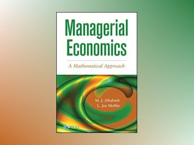 Managerial Economics: A Mathematical Approach av M. J. Alhabeeb