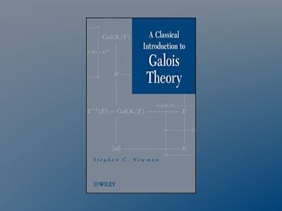 A Classical Introduction to Galois Theory av Stephen C. Newman