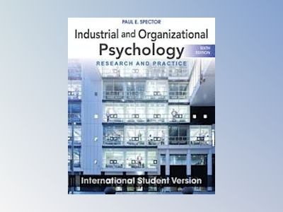 Industrial and Organizational Psychology: Research and Practice, Sixth Edit av Paul E. Spector