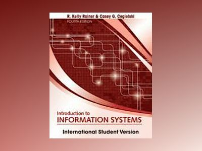 Introduction to Information Systems, 4th Edition International Student Vers av R. Kelly Rainer