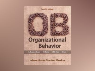 Organizational Behavior, 12th Edition International Student Version av John R. Schermerhorn