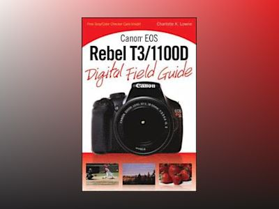 Canon EOS Rebel T3/1100D Digital Field Guide av Charlotte K. Lowrie
