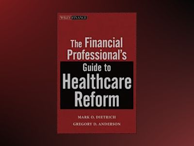 The Financial Professional's Guide to Healthcare Reform av Mark O Dietrich