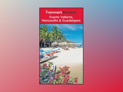 Frommer's Portable Puerto Vallarta, Manzanillo and Guadalajara, 8th Edition av Shane Christensen