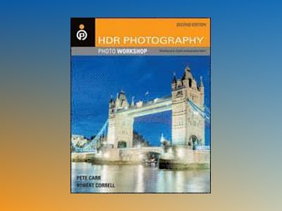 HDR Photography Photo Workshop, 2nd Edition av Peter Carr