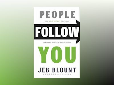 People Follow You: The Real Secret to Inspiring Your Team to Take Action av Jeb Blount