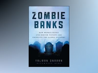 Zombie Banks: How Broken Banks and Debtor Nations Are Crippling the Global av Yalman Onaran