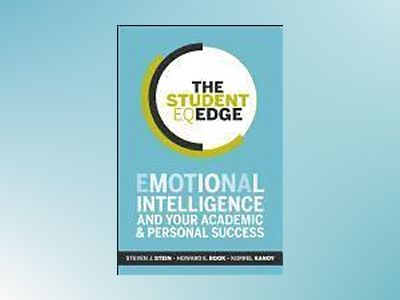 The Student EQ Edge: Emotional Intelligence and Your Academic and Personal av Steven J. Stein
