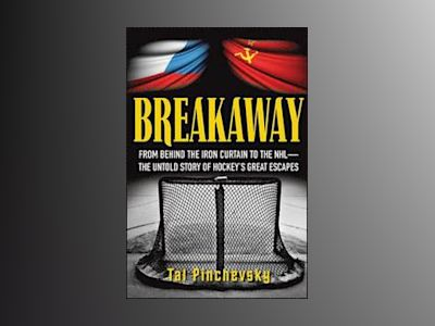 Breakaway: From Behind the Iron Curtain to the NHL The Untold Story of Hock av Tal Pinchevsky