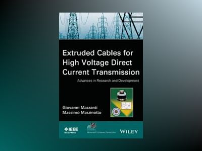 Extruded Cables for High Voltage Direct Current Transmission: Advances in R av Giovanni Mazzanti