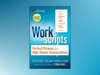 Workscripts: Perfect Phrases for High-Stakes Conversations av Stephen M. Pollan