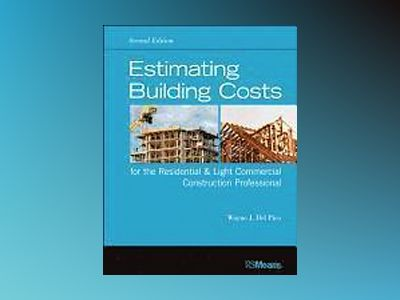 Estimating Building Costs for the Residential and Light Commercial Construc av Wayne J. DelPico