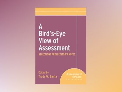 A Bird's-Eye View of Assessment: Selections from Editor's Notes av Trudy W. Banta