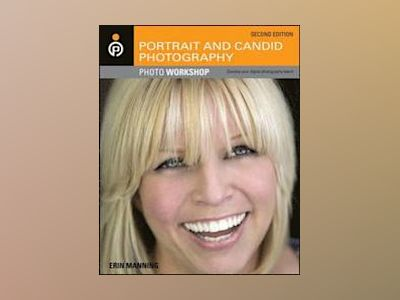 Portrait and Candid Photography Photo Workshop, 2nd Edition av Erin Manning