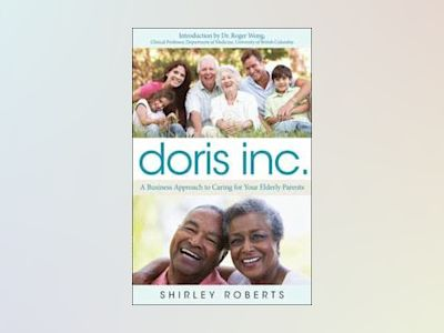 Doris Inc.: The Business of Caring For Your Elderly Parents av Shirley Roberts