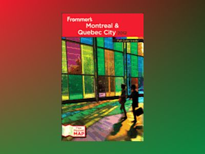 Frommer's Montreal and Quebec City, 22nd Edition av Patricia Gajo