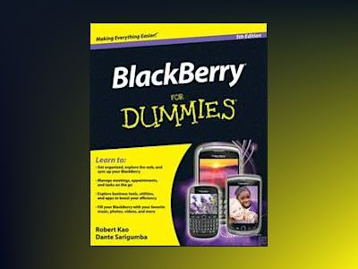 BlackBerry For Dummies, 5th Edition av Robert Kao