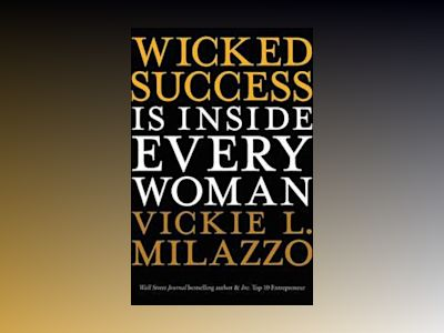 Wicked Success Is Inside Every Woman av Vickie L. Milazzo