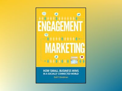 Engagement Marketing: How Small Business Wins in a Socially Connected World av Gail F. Goodman