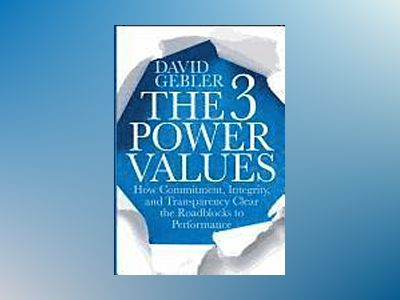 The 3 Power Values: How Commitment, Integrity, and Transparency Clear the R av David Gebler