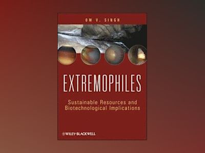 Extremophiles: Sustainable Resources and Biotechnological Implications av Om V. Singh