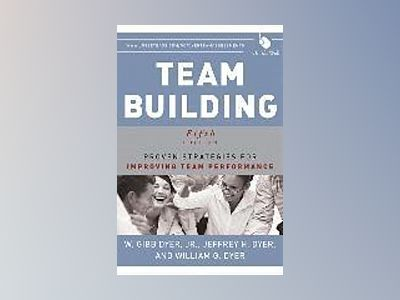Team Building: Proven Strategies for Improving Team Performance, 5th Editio av W. Gibb Dyer