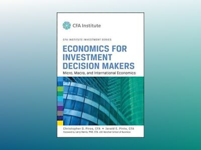 Economics for Investment Decision Makers: Micro, Macro, and International E av Christopher D. Piros