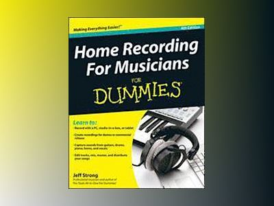 Home Recording For Musician For Dummies, 4th Edition av Jeff Strong