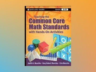 Teaching the Common Core Math Standards with Hands-On Activities, Grades 6- av Judith A. Muschla