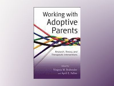 Working with Adoptive Parents: Research, Theory, and Therapeutic Interventi av Virginia M. Brabender