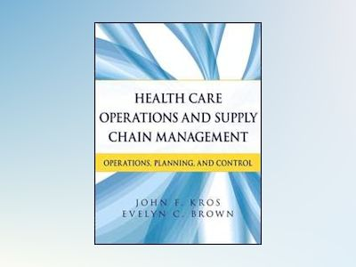 Health Care Operations and Supply Chain Management: Strategy, Operations, P av John F. Kros