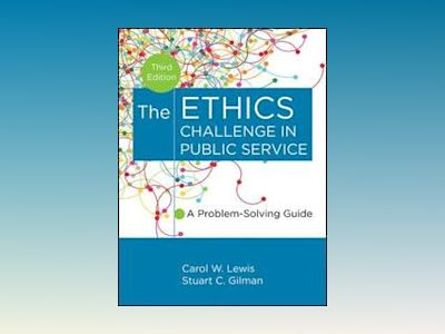 The Ethics Challenge in Public Service: A Problem-Solving Guide, 3rd Editio av Carol W. Lewis