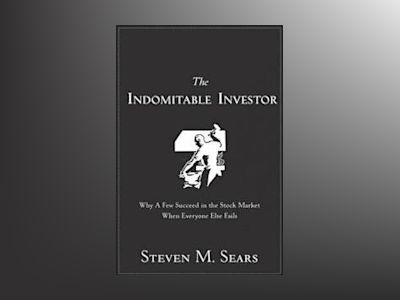 The Indomitable Investor: Why a Few Succeed in the Stock Market When Everyo av Steven M. Sears