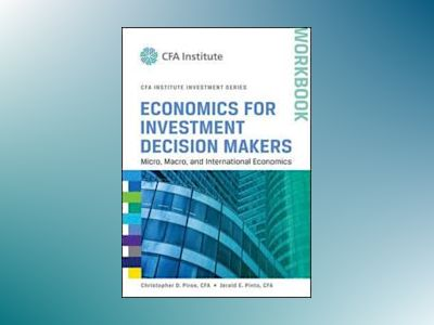 Economics for Investment Decision Makers Workbook: Micro, Macro, and Intern av Christopher D. Piros