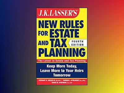 JK Lasser's New Rules for Estate and Tax Planning, 4th Edition av Stewart H. Welch