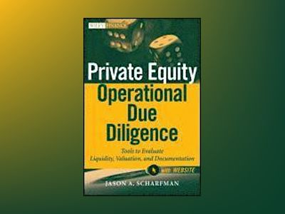 Private Equity Operational Due Diligence: Tools to Evaluate Liquidity, Valu av Jason A Scharfman