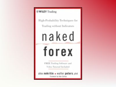 Naked Forex: High-Probability Techniques for Trading Without Indicators av Alex Nekritin