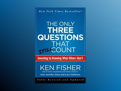 The Only Three Questions That Still Count: Investing By Knowing What Others av Ken Fisher