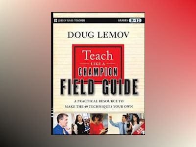 Teach Like a Champion Field Guide: The Complete Handbook to Master the Art av Doug Lemov