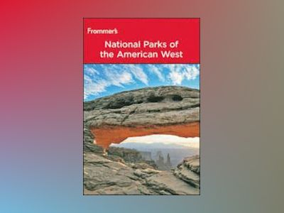Frommer's National Parks of the American West, 8th Edition av Don Laine